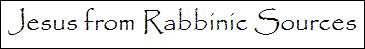Jesus from Rabbinic Sources