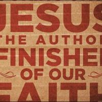 Author & Finisher of Our Faith